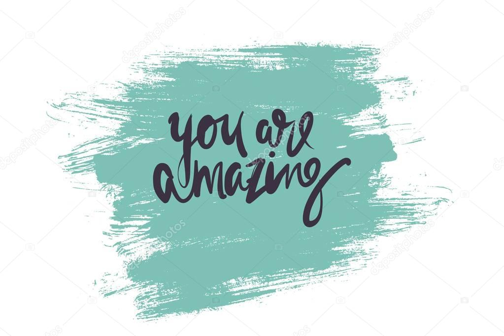 You are amazing...Modern calligraphic style.hand lettering and custom typography for your designs: t-shirts, bags, for posters, invitations, card