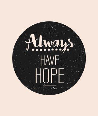 Always have hope graphic slogan