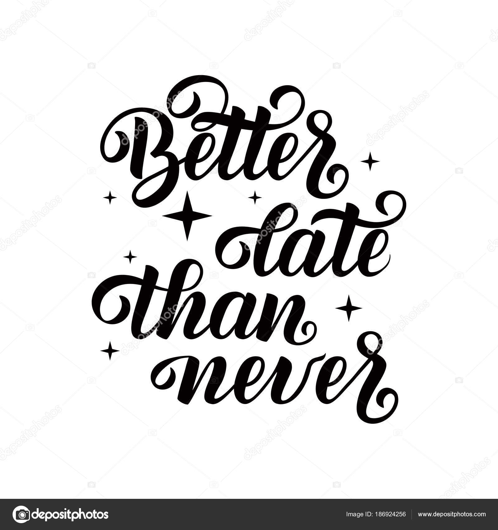 Hand Lettering Vector Illustration Calligraphy Quote Better Late Than Never For Posters Greeting Cards Home Decorations By NadezhdaSt