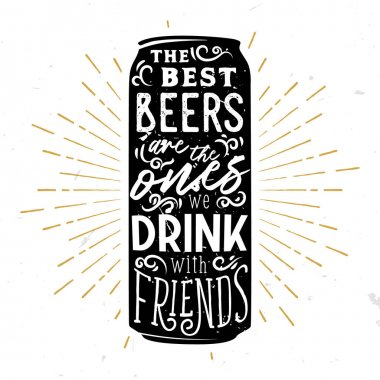 The best beers are the ones drink with friends