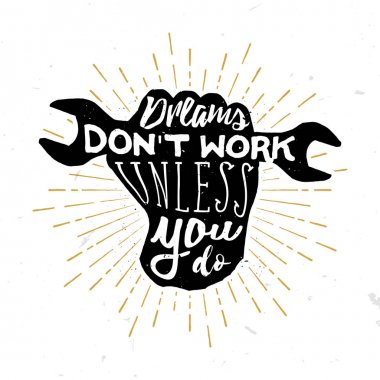 Dreams don't work unless you do - motivational and inspirational quote in vintage style