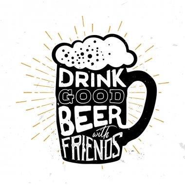 Drink good beer with friends - quote inside the beer mug,
