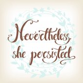 Nevertheless, she persisted lettering