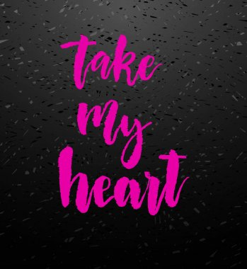 Take my heart greeting card with calligraphy.