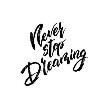 Never stop dreaming. Modern brush calligraphy.