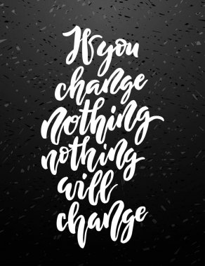If you change nothing, nothing will change lettering.