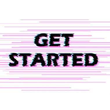 Sign get started with distorted glitch effect.