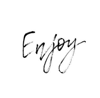 Enjoy. Motivational inscription modern calligraphy