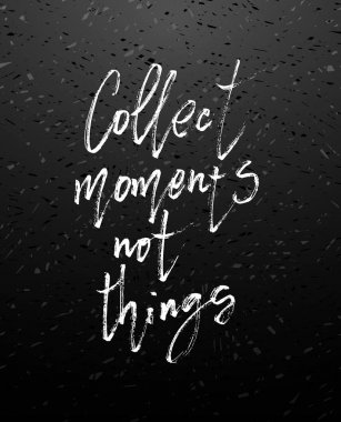 Vector hand drawn poster - Collect moments not things.