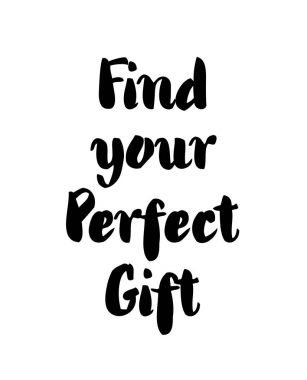 Find your perfect gift - lettering text on white isolated.