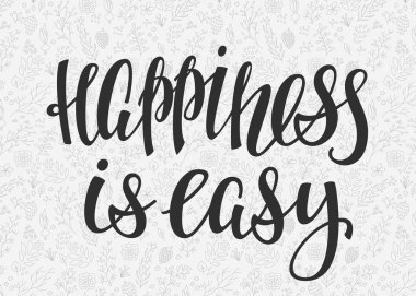 Happiness is easy quote lettering. Calligraphy inspiration graphic design typography element. Hand written postcard. Cute simple vector sign. clip art vector