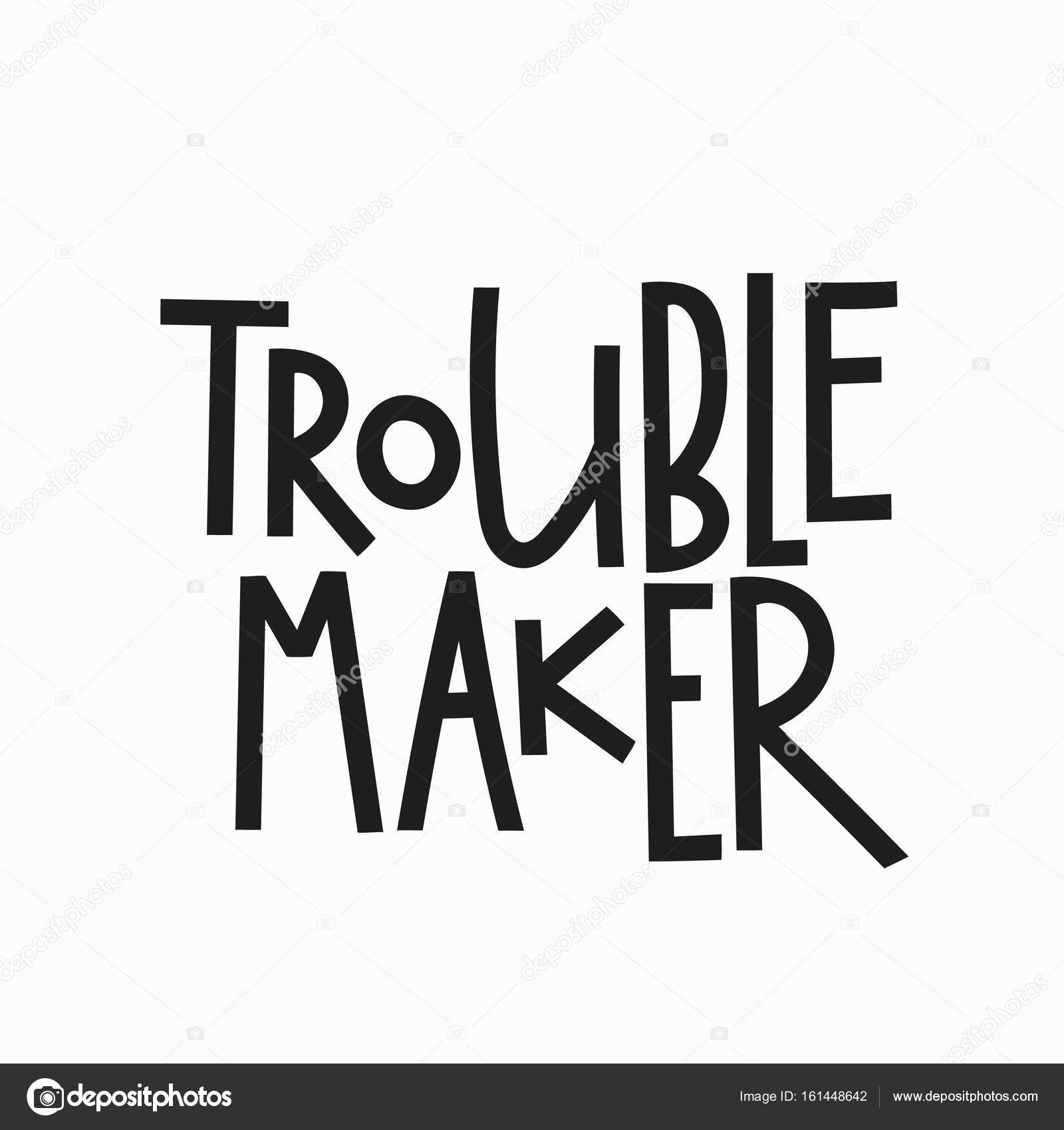 Trouble Maker T Shirt Quote Lettering Calligraphy Inspiration Graphic Design Typography Element Hand Written Postcard Cute Simple Vector Sign