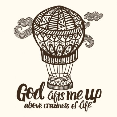 Christian lettering, doodle art, typography. God lifts me up above craziness of life.