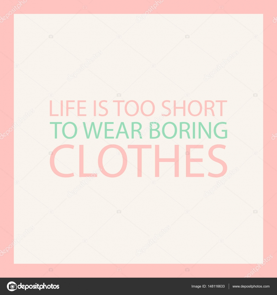 Life Is Too Short To Wear Boring Clothes Fashion Quote Vector