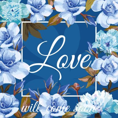 slogan love will come soon blue sapphirine rose peony background