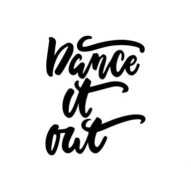 Dance it out - hand drawn dancing lettering quote isolated on the white background. Fun brush ink inscription for photo overlays, greeting card or t-shirt print, poster design.