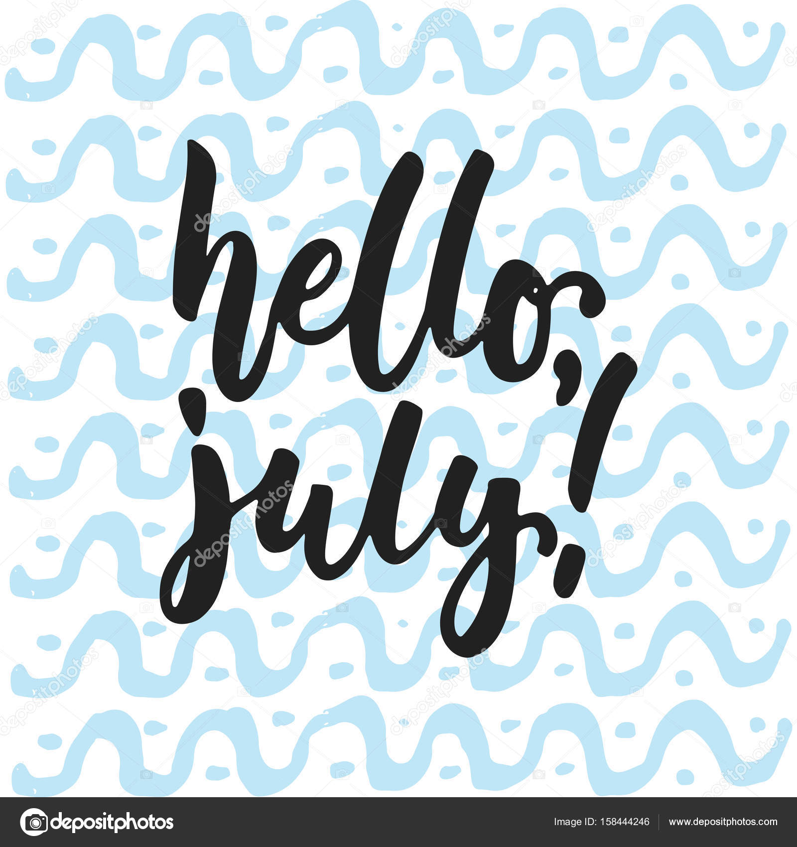 Hello, July   Hand Drawn Summer Lettering Quote Isolated On The White And  Blue Waves Background. Fun Brush Ink Inscription For Photo Overlays,  Greeting Card ...