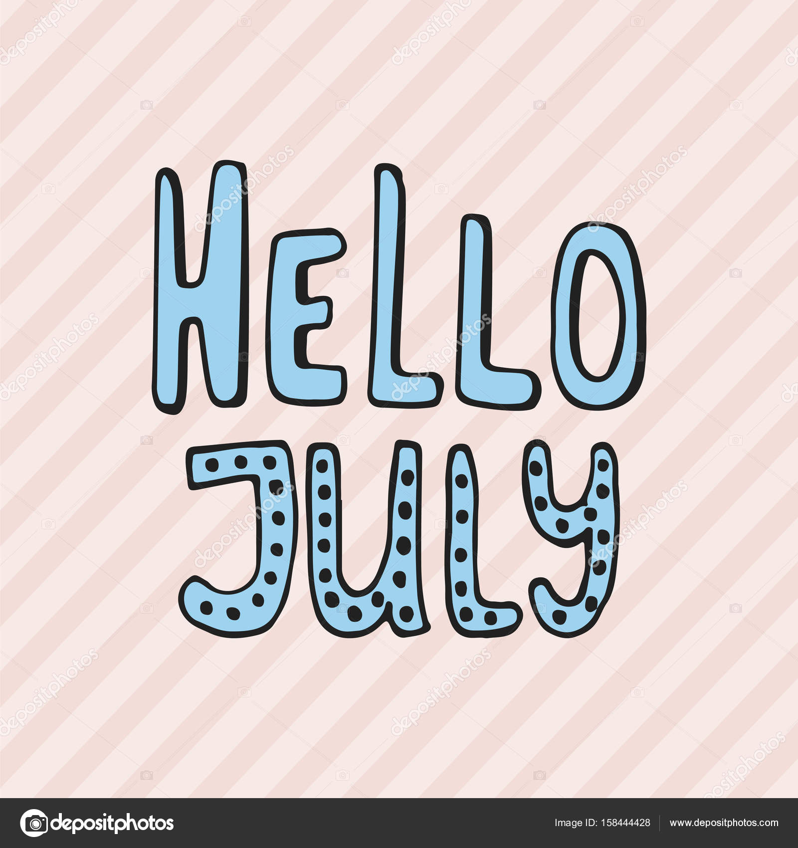 Hello, July   Hand Drawn Summer Lettering Quote Isolated On The Striped  Background. Fun Brush Ink Inscription For Photo Overlays, Greeting Card Or  T Shirt ...