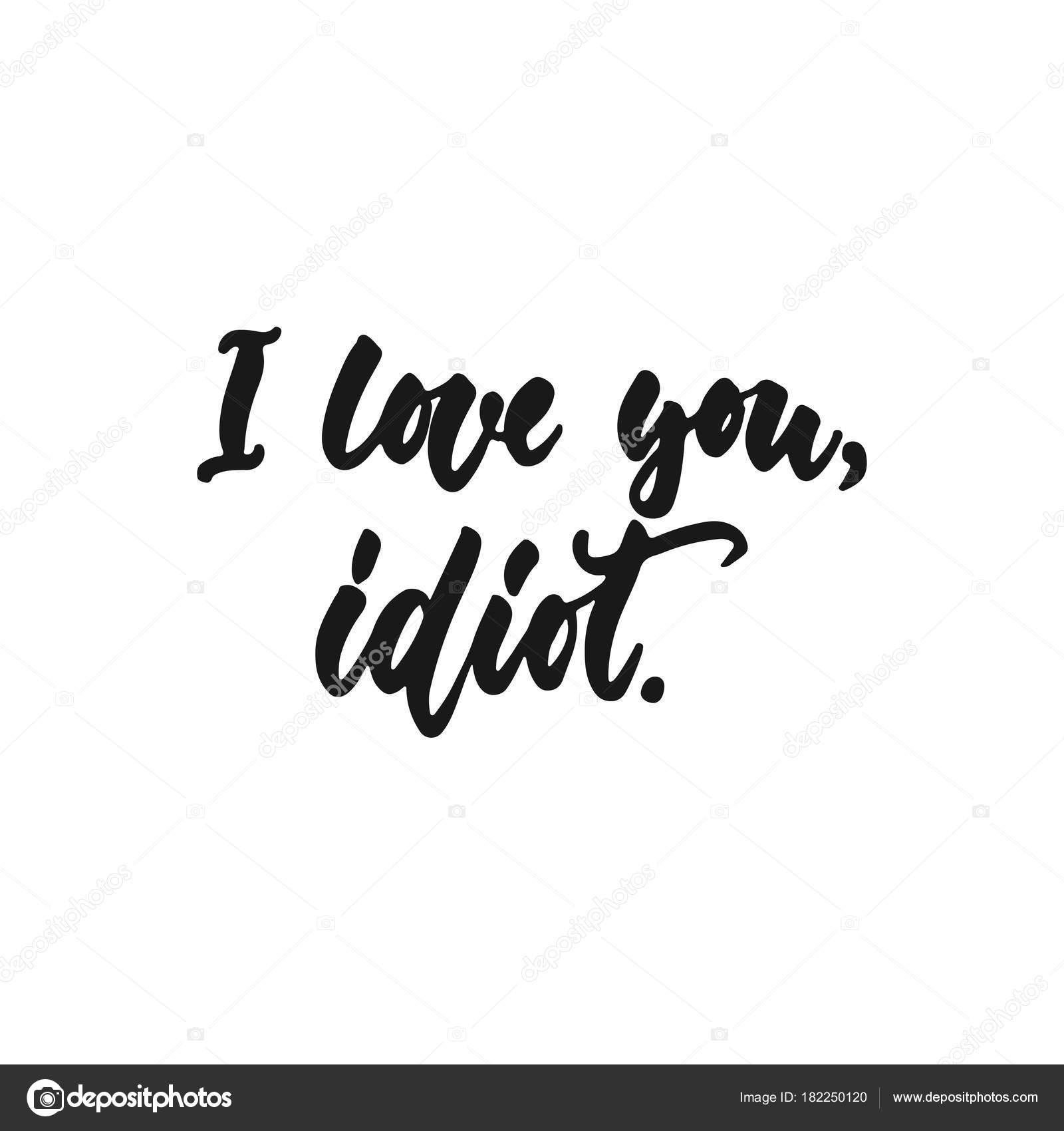 Fotos Te Amo Estupido Te Quiero Idiota Dibujado A Mano