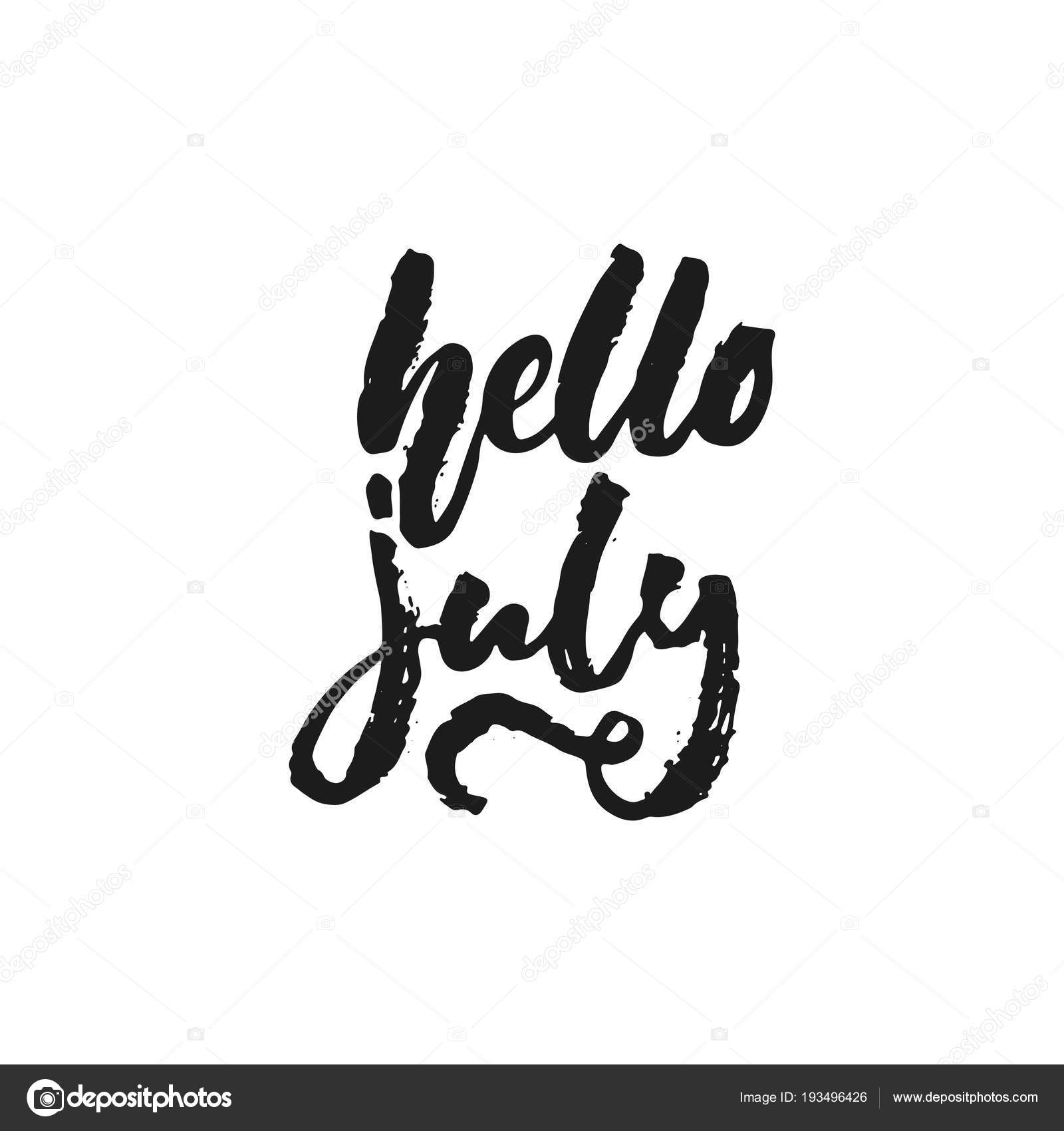 Hello July   Hand Drawn Seasons Holiday Lettering Phrase Isolated On The  White Background. Fun Brush Ink Vector Illustration For Banners, Greeting  Card, ...