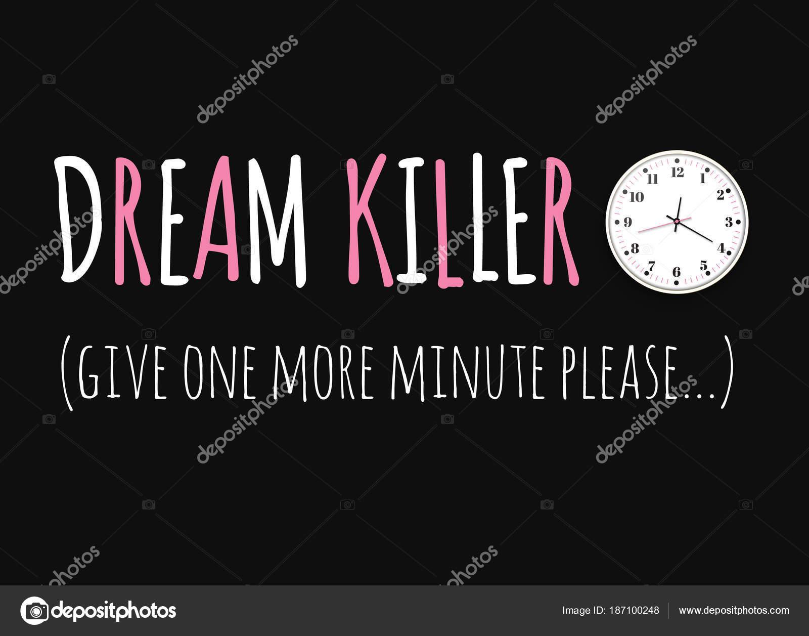 Tueur de rêve le slogan de l impression avec une horloge pour l