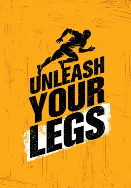 Unleash Your Legs.
