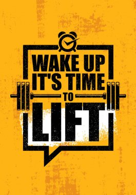 Wake Up It Is Time To Lift.