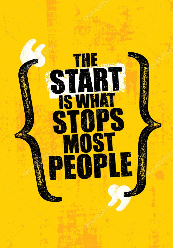 The Start Is What Stops Most People.