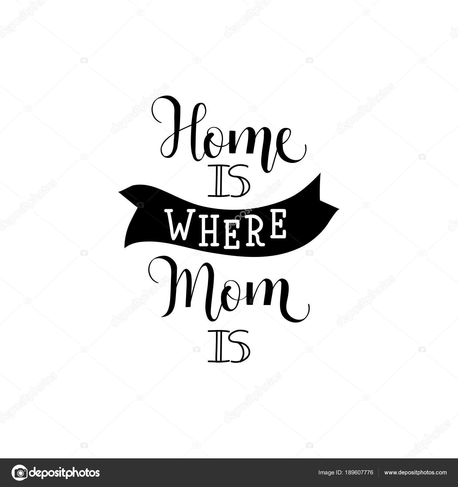 Home Is Where Your Mom Is Lettering Mothers Day Modern Hand