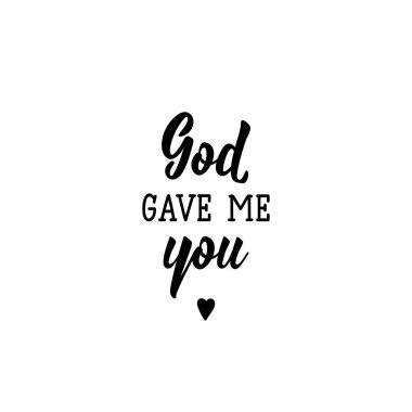 God gave me you. Romantic lettering. calligraphy vector. Ink illustration.