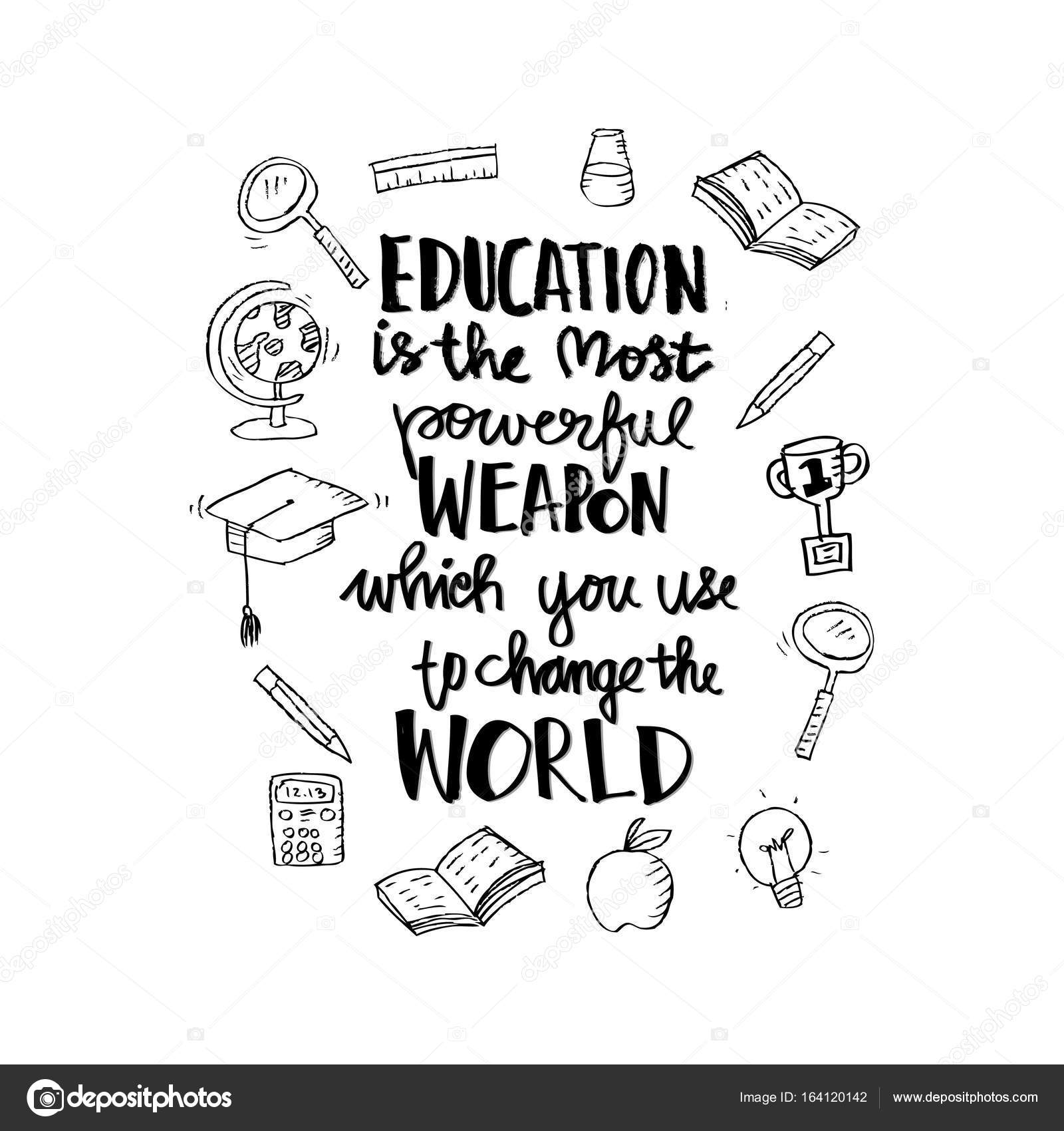 Education Is The Most Powerful Weapon Which You Can Use To Change The  World. Lettering