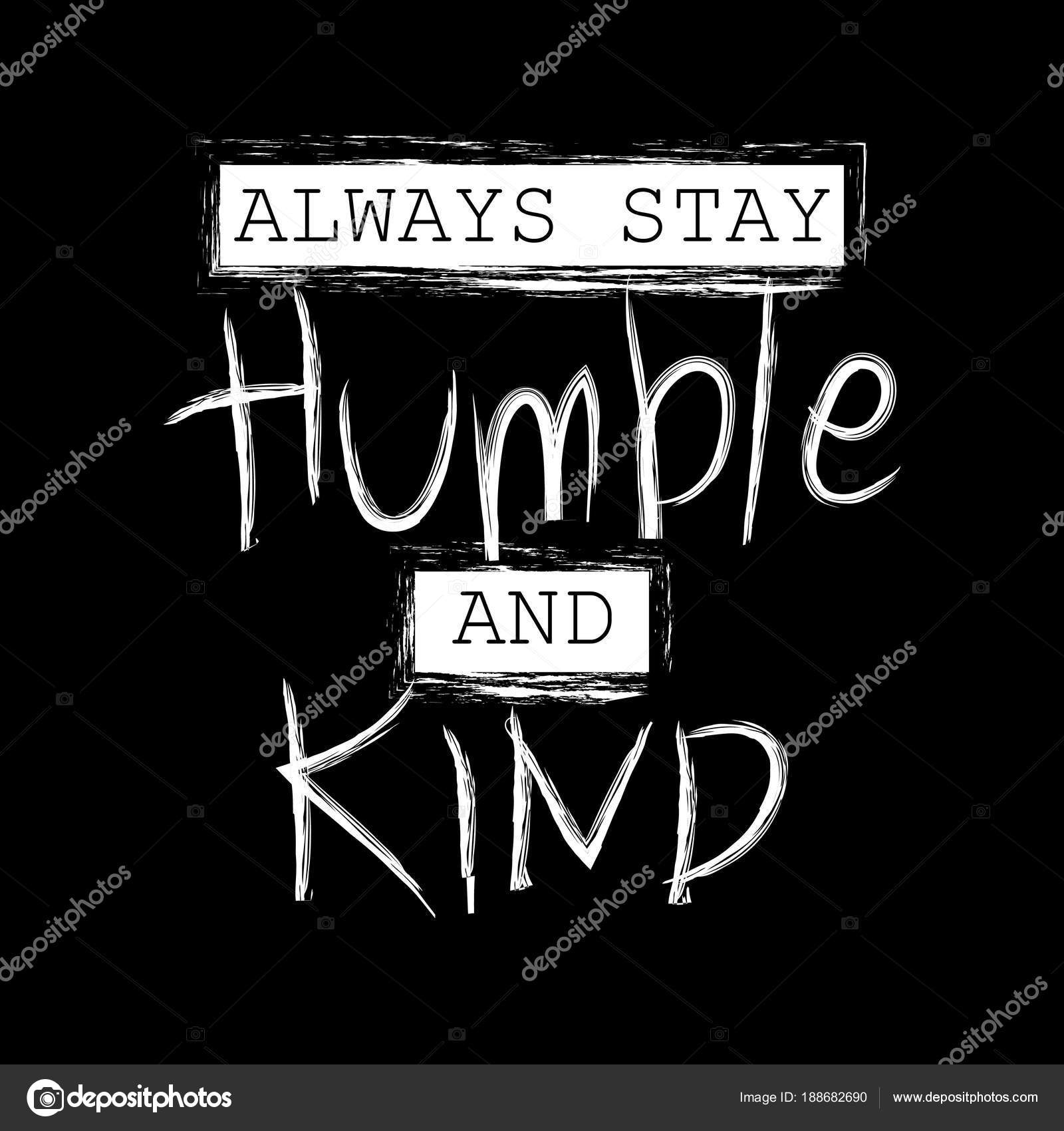 Best 50+√ Always Stay Humble And Kind Quotes