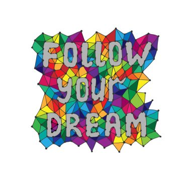 Quote follow your dream in colorful abstract frame