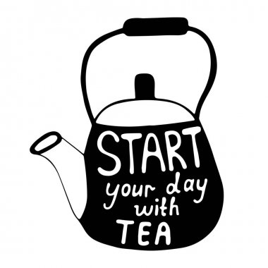 Start your day with tea text on the tea pot