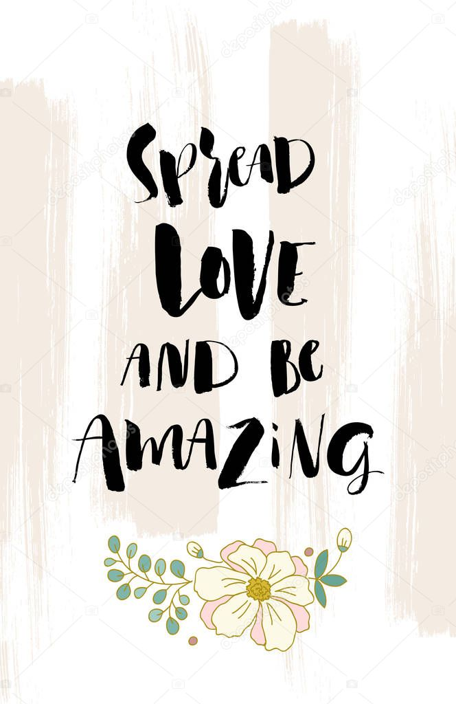 Hand drawn lettering. Ink illustration. Modern brush calligraphy. Spread love and be amazing. Vector design