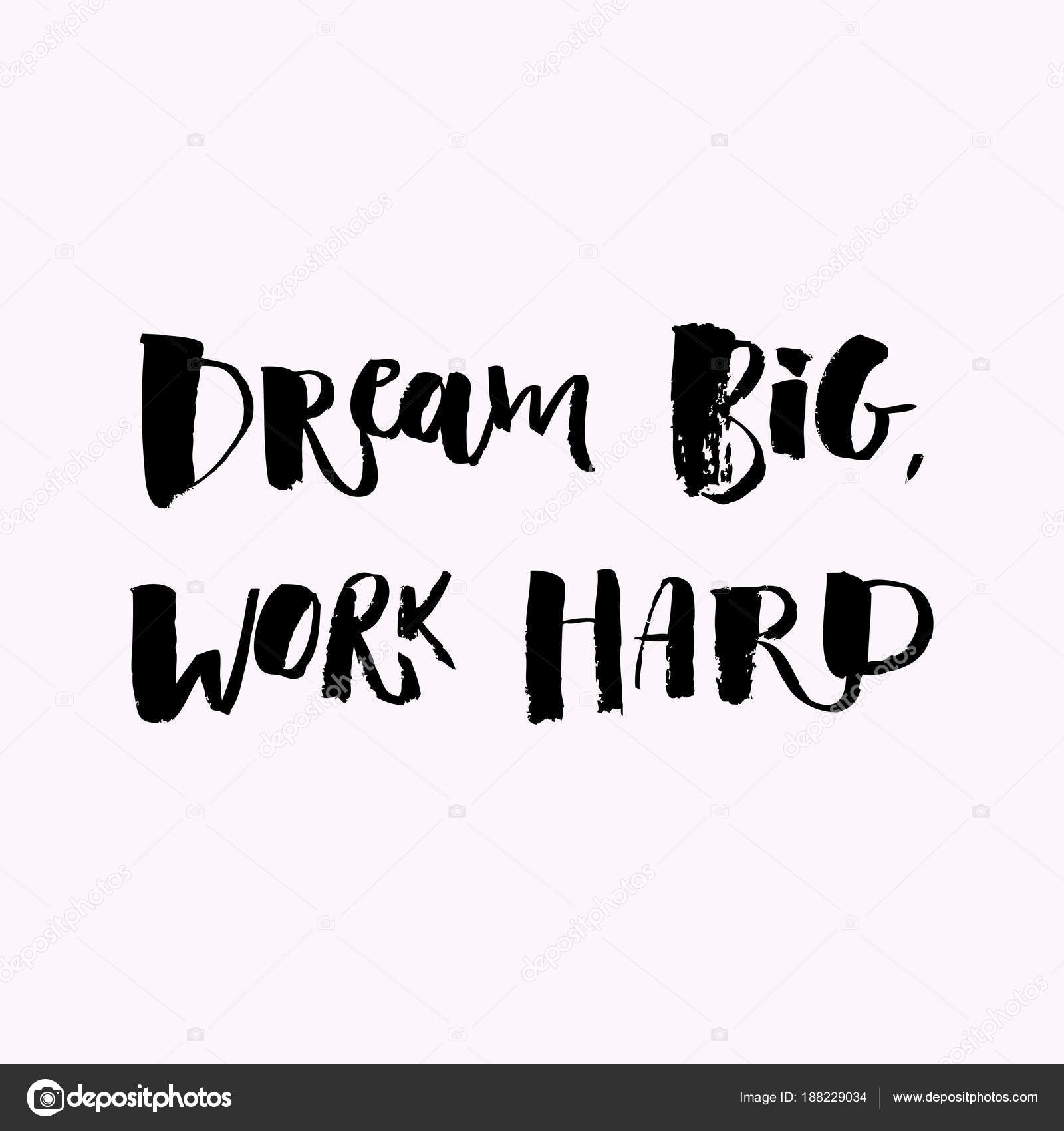 A Positive Word Calls For Action Dream Big Work Hard Phrase Motivation