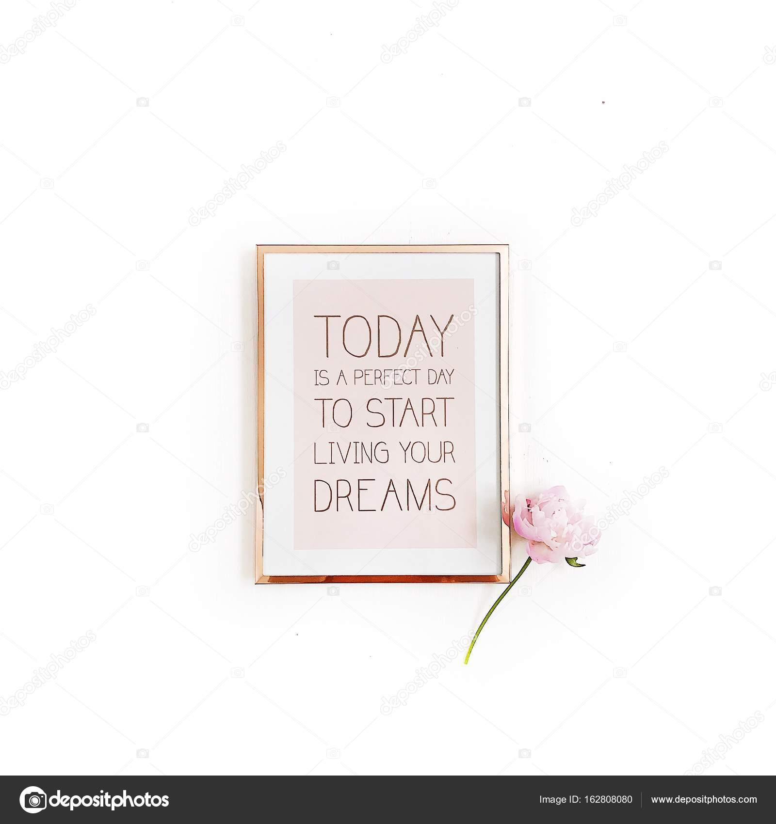 Heute ist ein perfekter Tag, um zu leben Ihre Träume beginnen ...