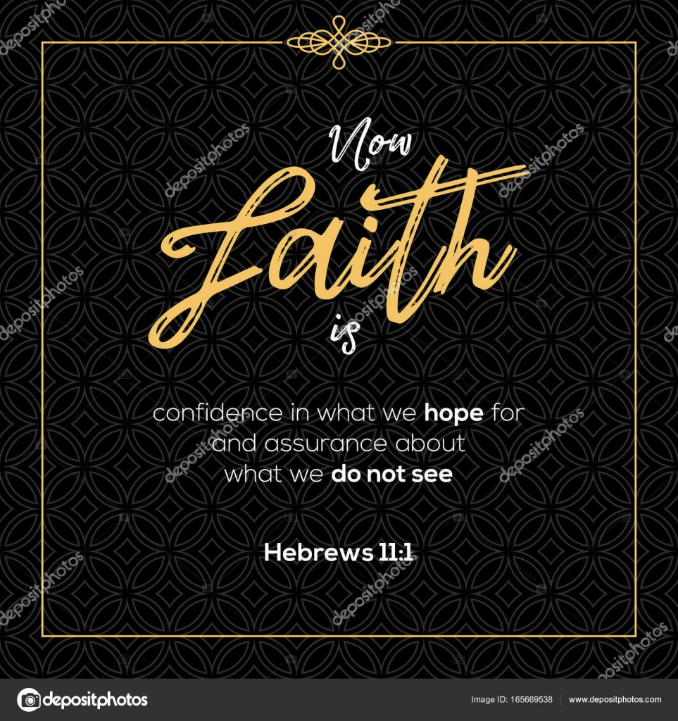 Now Faith Is Confidence In What We Hope For Bible Quotes From