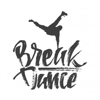 Hand drawn lettering composition with text of Break Dance and Dancer silhouette. Modern calligraphy. Graffiti style.