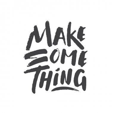 Hand drawn lettering of Make Something on white background.