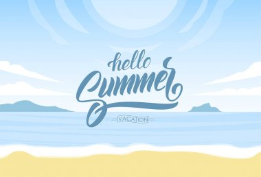 Vector illustration: Lettering of Hello Summer Vacation on Sunny ocean beach background. Paradise landscape