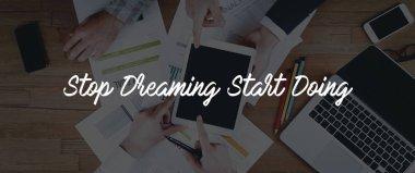 STOP DREAMING START DOING