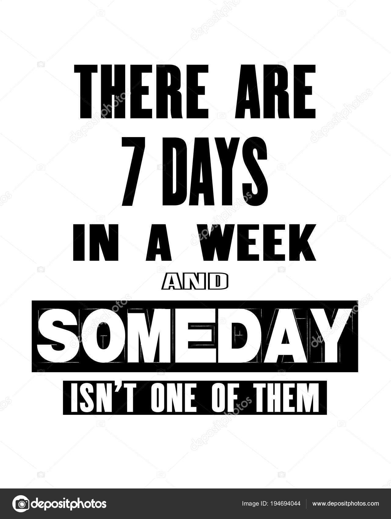 Inspiring Motivation Quote With Text There Are 7 Days In A Week And