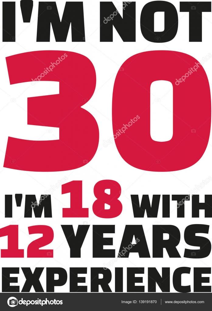 Ik Ben Geen 30 Ik Ben 18 Met 12 Jaar Ervaring 30e Verjaardag