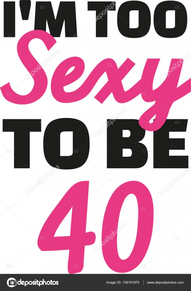40 and sexy