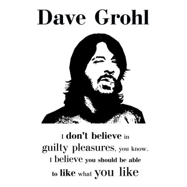 Dave Grohl from Foo Fighters qoute black and white vector4