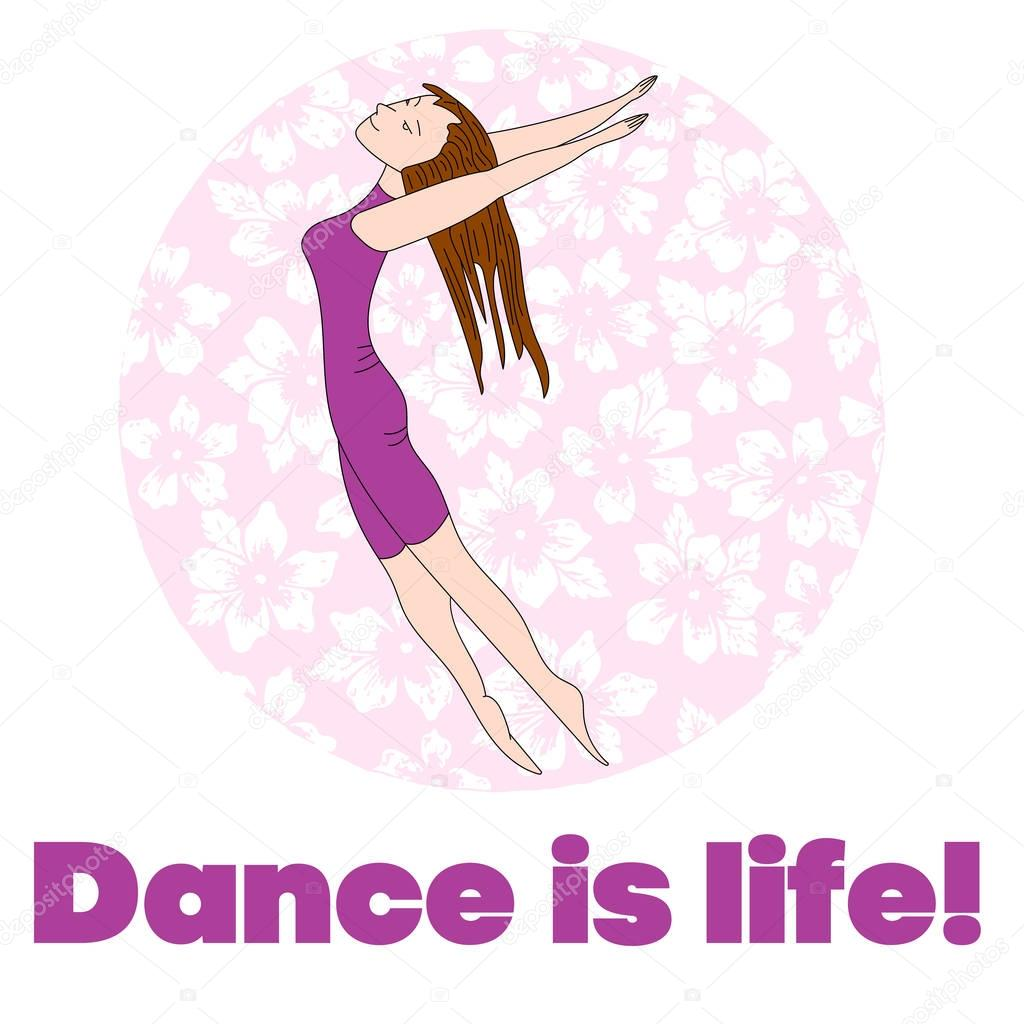 Girl dancing on a background of pink flowers. Bottom phrase: Dance is life. Happy dancer. Vector isolated image.