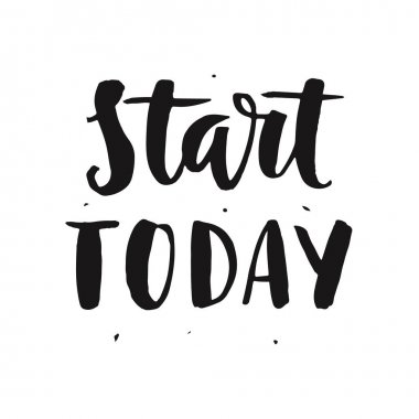 Start today. Motivational hand written lettering quote