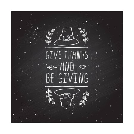 Illustration for Handdrawn thanksgiving label with pilgrim hat and text on chalkboard background. Give thanks and be giving. - Royalty Free Image