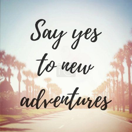 say yes to new adventures motivational phrase